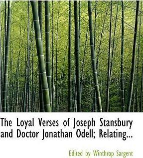 The Loyal Verses of Joseph Stansbury and Doctor Jonathan Odell; Relating...