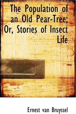 The Population of an Old Pear-Tree; Or, Stories of Insect Life