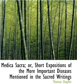 Medica Sacra; Or, Short Expositions of the More Important Diseases Mentioned in the Sacred Writings