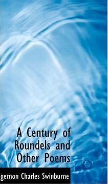 A Century of Roundels, and Other Poems