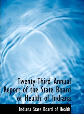 Twenty-Third Annual Report of the State Board of Health of Indiana