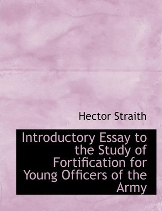 Introductory Essay to the Study of Fortification for Young Officers of the Army
