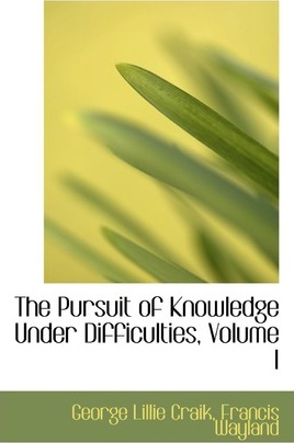 The Pursuit of Knowledge Under Difficulties, Volume I