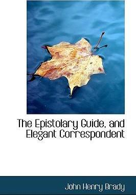 The Epistolary Guide, and Elegant Correspondent