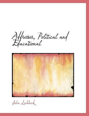Addresses, Political and Educational