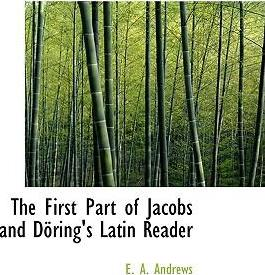 The First Part of Jacobs and Dapring's Latin Reader