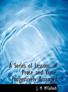 A Series of Lessons, in Prose and Verse, Progessively Arranged