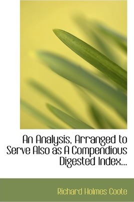 An Analysis, Arranged to Serve Also as a Compendious Digested Index...