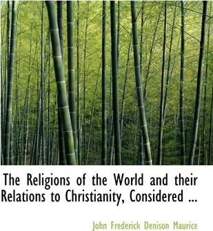 The Religions of the World and Their Relations to Christianity, Considered ...