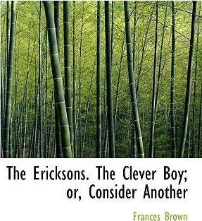 The Ericksons. the Clever Boy; Or, Consider Another