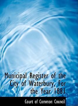 Municipal Register of the City of Waterbury, for the Year 1881