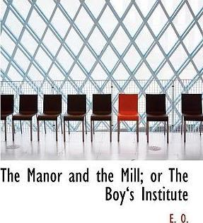 The Manor and the Mill; Or the Boya 's Institute