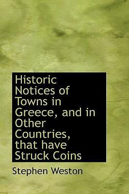 Historic Notices of Towns in Greece, and in Other Countries, That Have Struck Coins