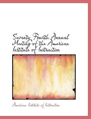 Seventy Fourth Annual Meeting of the American Institute of Instruction