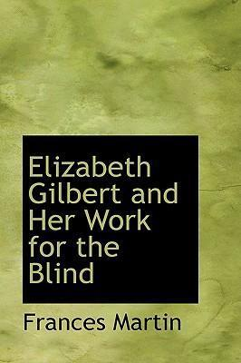 Elizabeth Gilbert and Her Work for the Blind