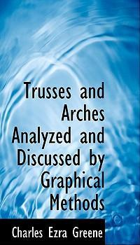 Trusses and Arches Analyzed and Discussed by Graphical Methods