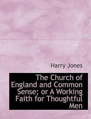 The Church of England and Common Sense; Or a Working Faith for Thoughtful Men