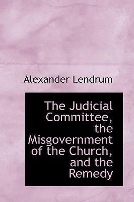 The Judicial Committee, the Misgovernment of the Church, and the Remedy