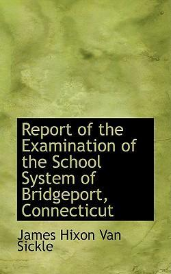 Report of the Examination of the School System of Bridgeport, Connecticut