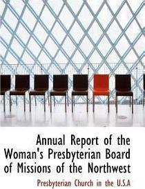 Annual Report of the Woman's Presbyterian Board of Missions of the Northwest