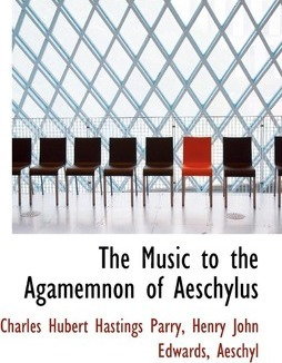 The Music to the Agamemnon of Aeschylus
