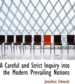 A Careful and Strict Inquiry Into the Modern Prevailing Notions