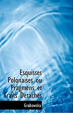 Esquisses Polonaises Ou Fragmens Et Traits Dactachacs