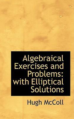 Algebraical Exercises and Problems