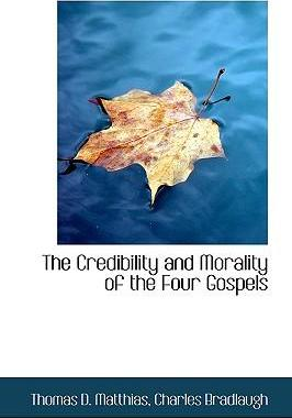 The Credibility and Morality of the Four Gospels