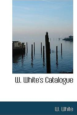 W. White's Catalogue