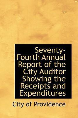 Seventy-Fourth Annual Report of the City Auditor Showing the Receipts and Expenditures