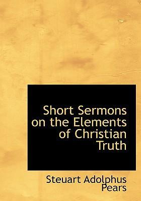 Short Sermons on the Elements of Christian Truth
