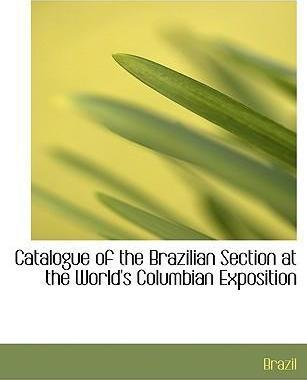 Catalogue of the Brazilian Section at the World's Columbian Exposition