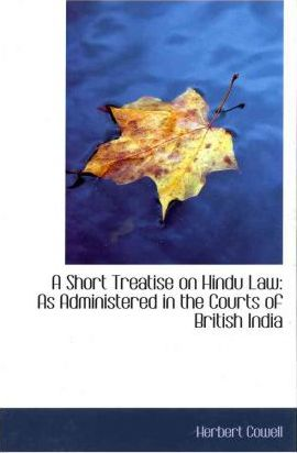 A Short Treatise on Hindu Law as Administered in the Courts of British India