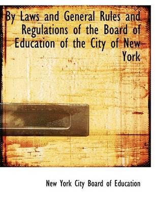By Laws and General Rules and Regulations of the Board of Education of the City of New York
