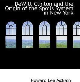 DeWitt Clinton and the Origin of the Spoils System in New York