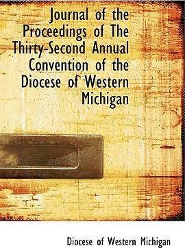 Journal of the Proceedings of the Thirty-Second Annual Convention of the Diocese of Western Michigan