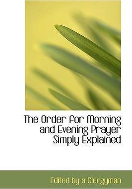 The Order for Morning and Evening Prayer Simply Explained