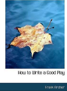 How to Write a Good Play