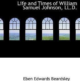 Life and Times of William Samuel Johnson, LL.D.