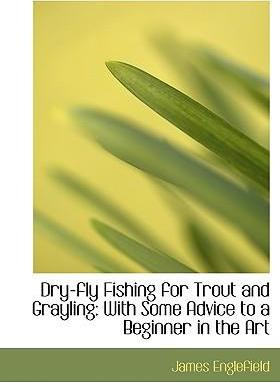 Dry-Fly Fishing for Trout and Grayling
