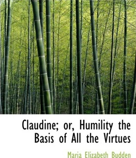 Claudine; Or, Humility the Basis of All the Virtues