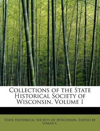 Collections of the State Historical Society of Wisconsin, Volume I