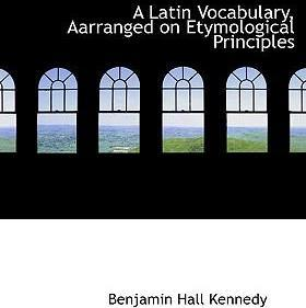 A Latin Vocabulary, Aarranged on Etymological Principles