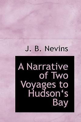 A Narrative of Two Voyages to Hudsona 's Bay