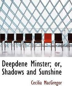 Deepdene Minster; Or, Shadows and Sunshine