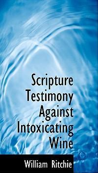 Scripture Testimony Against Intoxicating Wine