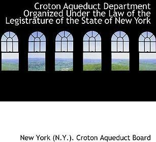 Croton Aqueduct Department Organized Under the Law of the Legistrature of the State of New York