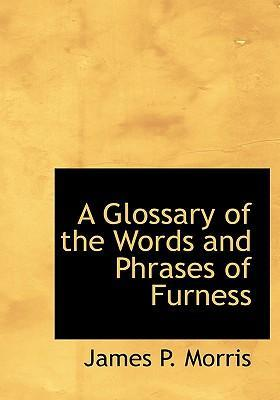 A Glossary of the Words and Phrases of Furness