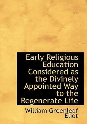 Early Religious Education Considered as the Divinely Appointed Way to the Regenerate Life